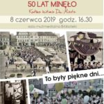 50 Lat MINĘŁO… KRÓTKA HISTORIA DNI MIASTA – 8 Czerwca 2019 – Godz. 16.30