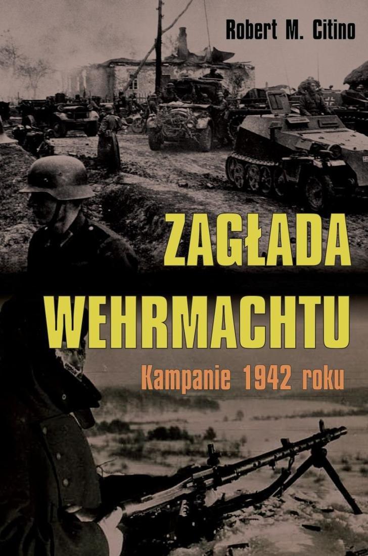 Citino Robert M. – Zagłada Wehrmachtu