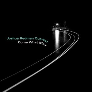 REDMAN JOSHUA QUARTET – Come What May