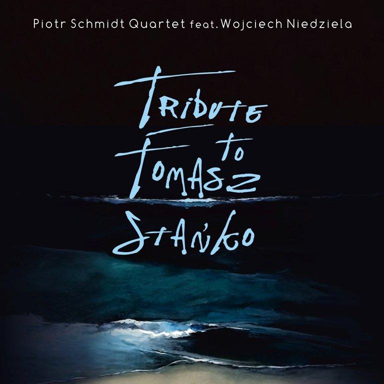 SCHMIDT PIOTR QUARTET – Tribute To Tomasz Stańko