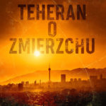 ABDOH SALAR – Teheran O Zmierzchu