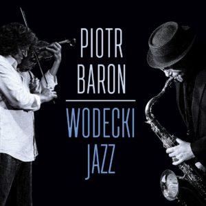 BARON PIOTR – Wodecki Jazz