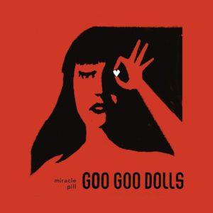 GOO GOO DOLLS – Miracle Pill
