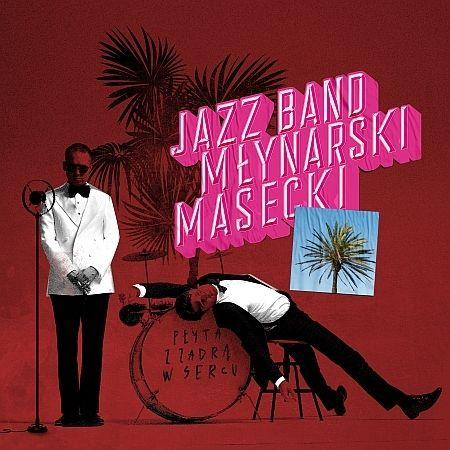 Jazz Band Młynarski Masecki – Płyta Z Zadrą W Sercu