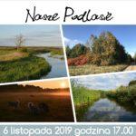 NASZE PODLASIE – WERNISAŻ I WYSTAWA FOTOGRAFII 6 Listopada 2019 Godz. 17.00