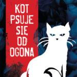 ZAWOJSKA KATARZYNA – Kot Psuje Się Od Ogona