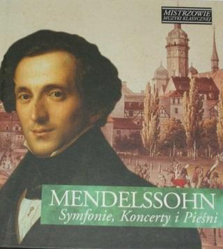 MENDELSSOHN FELIX – Symfonie, Koncerty I Pieśni