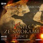 MARTIN GEORGE R. R. – PIEŚŃ LODU I OGNIA 5. TANIEC ZE SMOKAMI CZĘŚĆ 2