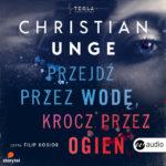 UNGE CHRISTIAN – TEKLA BERG 1. PRZEJDŹ PRZEZ WODĘ, KROCZ PRZEZ OGIEŃ