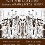 """""""WIECZÓR DLA CIEBIE"""" SPOTKANIE Z GRAFIKĄ, POEZJĄ I MUZYKĄ – 6 Marca 2020 – Godz. 17.00"""
