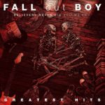 FALL OUT BOY – Believers Never Die. Greatest Hits 2