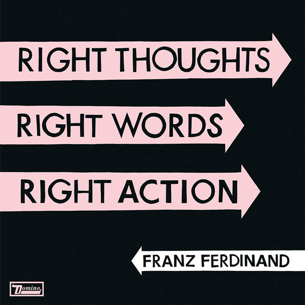 FRANZ FERDINAND – Right Thoughts Right Words Right Action