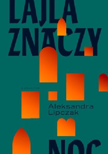 Lipczak Aleksandra – Lajla Znaczy Noc
