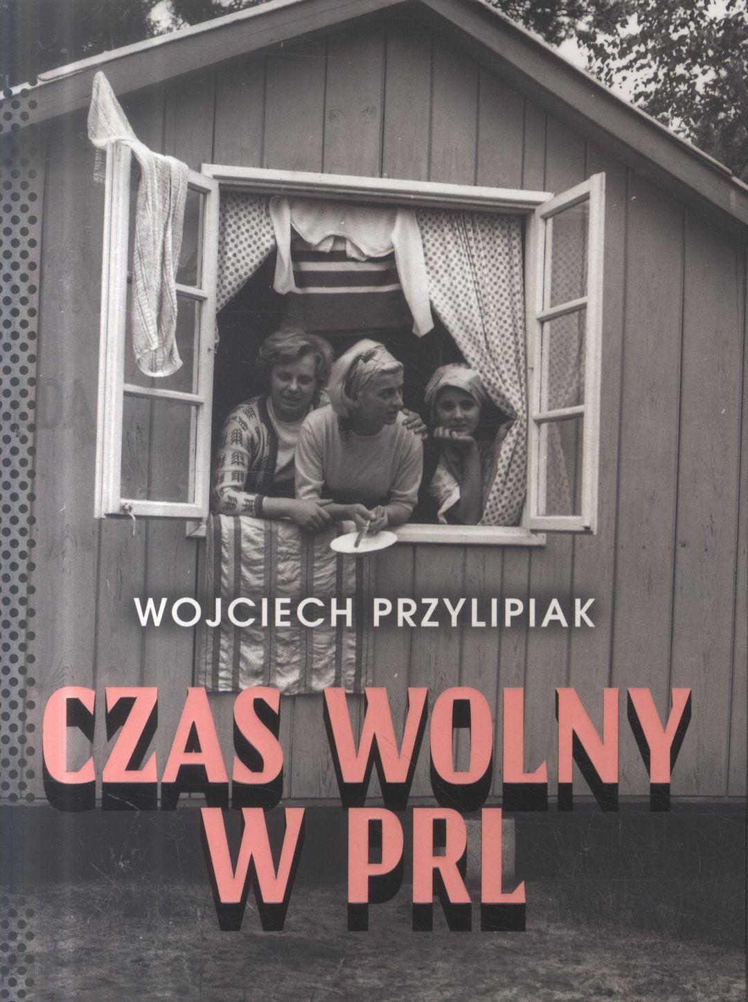 Przylipiak Wojciech – Czas Wolny W PRL