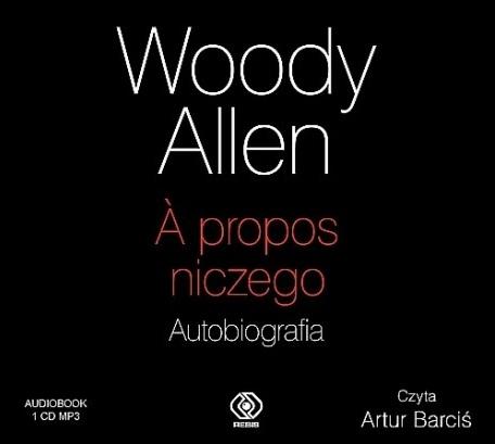 Allen Woody - A Propos Niczego. Autobiografia