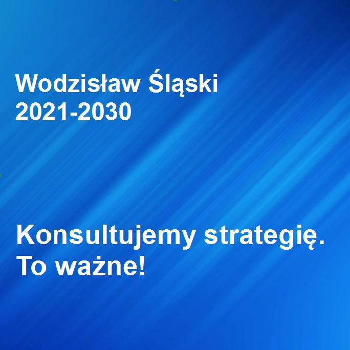 KONSULTUJEMY STRATEGIĘ – TO WAŻNE! – WODZISŁAW ŚLĄSKI 2021-2030 – INFORMACJA MIASTA WODZISŁAWIA ŚLĄSKIEGO