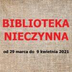BIBLIOTEKA NIECZYNNA OD 29 Marca Do 9 Kwietnia 2021