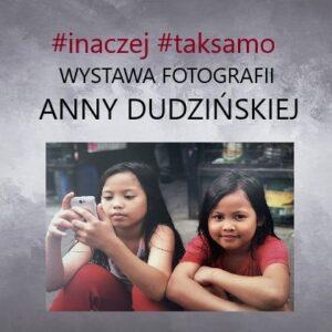 #INACZEJ #TAKSAMO – Wystawa Fotografii Anny Dudzińskiej