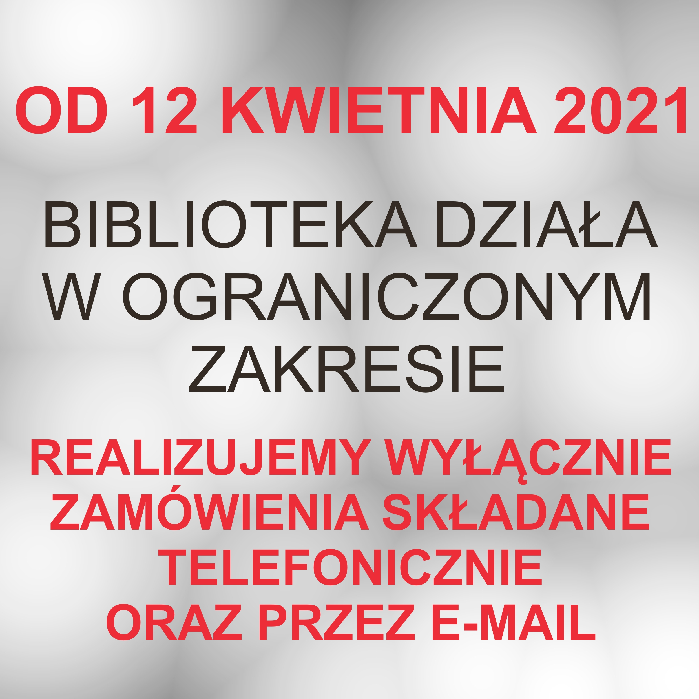 BIBLIOTEKA DZIAŁA W OGRANICZONYM ZAKRESIE –  OD 12 KWIETNIA 2021