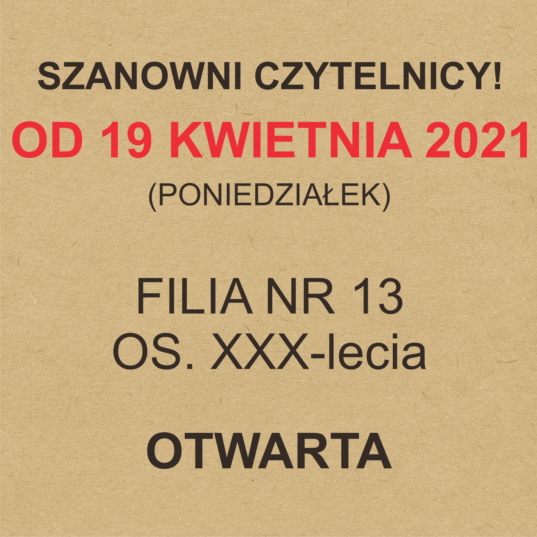 Szanowni Czytelnicy! Od 19 Kwietnia 2021 (poniedziałek) Filia Nr 13 Os. XXX-lecia Otwarta