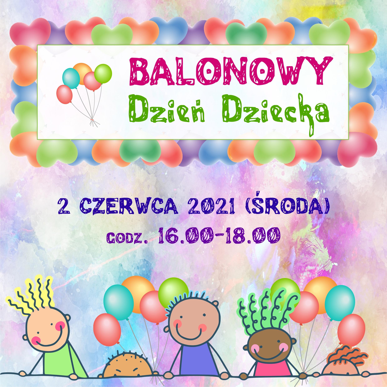 BALONOWY DZIEŃ DZIECKA – 2 Czerwca 2021 (środa), Godz. 16.00-18.00