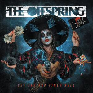 OFFSPRING – Let The Bad Times Roll