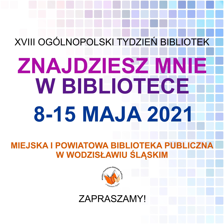 """XVIII OGÓLNOPOLSKI TYDZIEŃ BIBLIOTEK """"ZNAJDZIESZ MNIE W BIBLIOTECE"""" – Od 8 Do 15 Maja 2021"""
