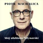 MACHALICA PIOTR – Mój Ulubiony Młynarski