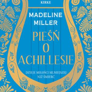 MILLER MADELINE – Pieśń O Achillesie