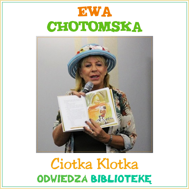 EWA CHOTOMSKA – CIOTKA KLOTKA ODWIEDZA BIBLIOTEKĘ – 27 Sierpnia 2021, Godz. 10.00