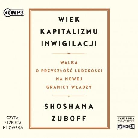 ZUBOFF SHOSHANA – WIEK KAPITALIZMU INWIGILACJI