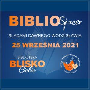 BIBLIOSPACER – ŚLADAMI DAWNEGO WODZISŁAWIA – PROJEKT: BIBLIOTEKA BLISKO CIEBIE – 25 Września 2021, Godz. 9.30