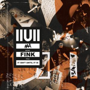 FINK – IIUII (It Isn't Until It Is)